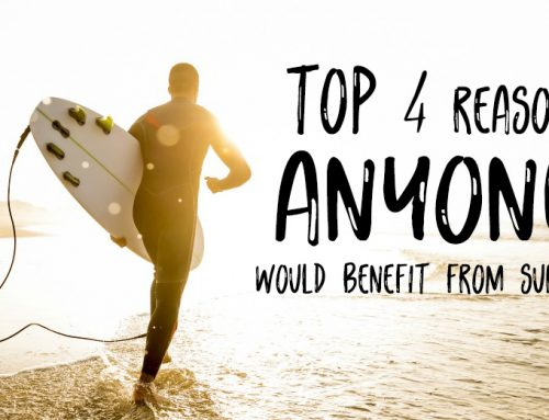 top 4 reasons ANYONE would benefit from surfing: